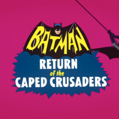 Why RETURN OF THE CAPED CRUSADERS Is Better Than Many Episodes of BATMAN '66