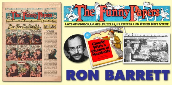 "Ron Barrett, who had extensive experience in advertising and in magazine production — notably on the fondly recalled Electric Company Magazine — was chosen as the art director on the wonderful (albeit shortlived) nationally-distributed hippy newspaper The Funny Papers. After a mere three issues, Ron went onto riches and fame for the best-selling children's book ""Cloudy With a Chance of Meatballs"" (since made into two major motion pictures). He also notably produced ""Politeness Man"" for National Lampoon, where he served as art director in the 1980s. Ron's cigar-chomping turtle character graced the newspaper logo, along with some famous (and not so famous) characters. Who's that peeking from behind the ""P""? EC's The Old Witch…? The photo of Ron was taken by Dick Frank at the same time of the art director's tenure at TFP and appears here courtesy of R.B. All are TM & ©2013 the respective copyright holders."