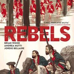 A Memorial Day Special: Brian Wood and REBELS