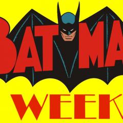 It's BATMAN WEEK!