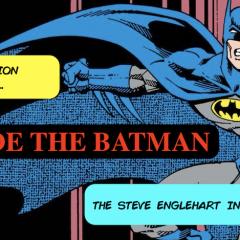 INSIDE THE BATMAN: The STEVE ENGLEHART INTERVIEWS