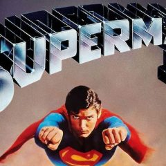 SUPERMAN II at 40: A Euphoric, Enduring Classic